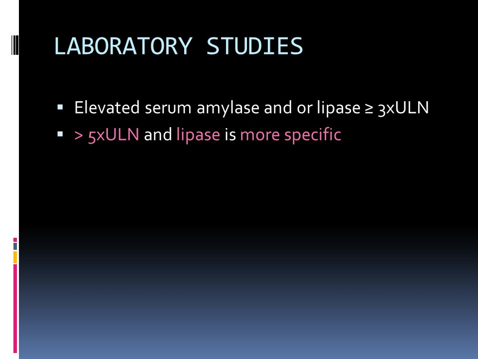 LABORATORY STUDIES Elevated serum amylase and or lipase ≥ 3xULN