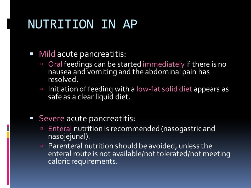 NUTRITION IN AP Mild acute pancreatitis: Severe acute pancreatitis: