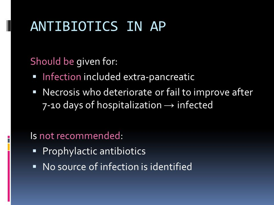 ANTIBIOTICS IN AP Should be given for: