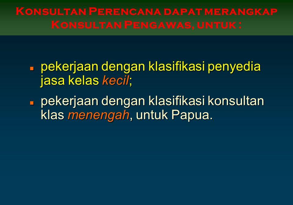 Konsultan Perencana dapat merangkap Konsultan Pengawas, untuk :