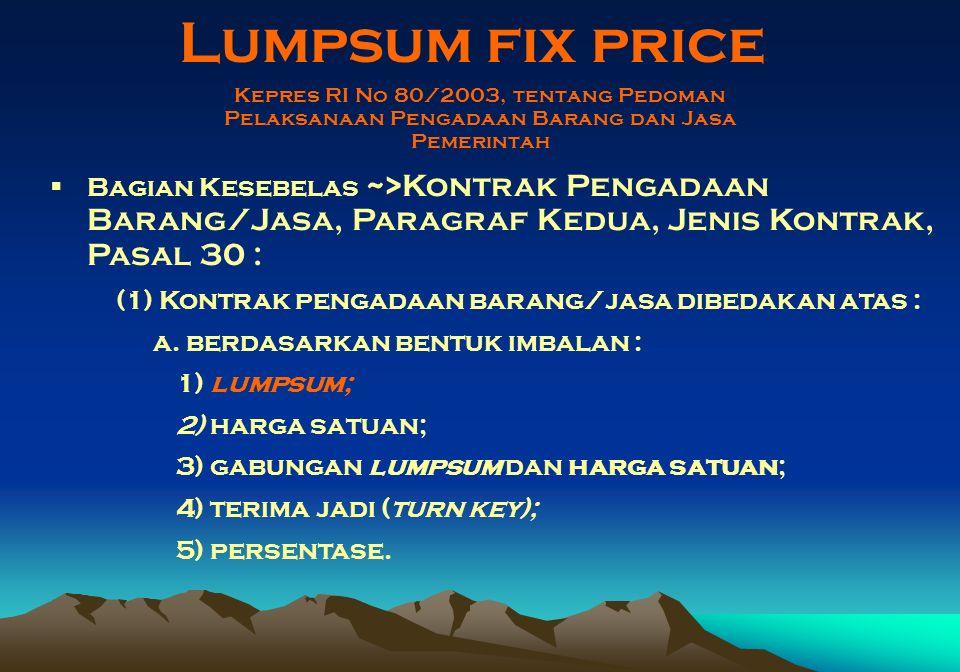 Lumpsum fix price Kepres RI No 80/2003, tentang Pedoman Pelaksanaan Pengadaan Barang dan Jasa Pemerintah.