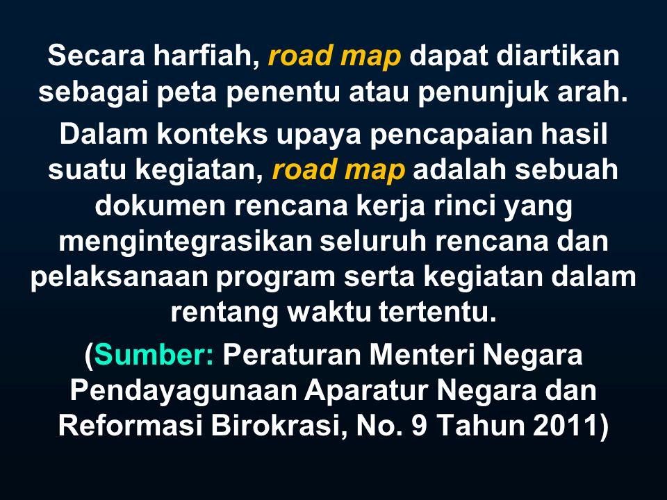 Secara harfiah, road map dapat diartikan sebagai peta penentu atau penunjuk arah.
