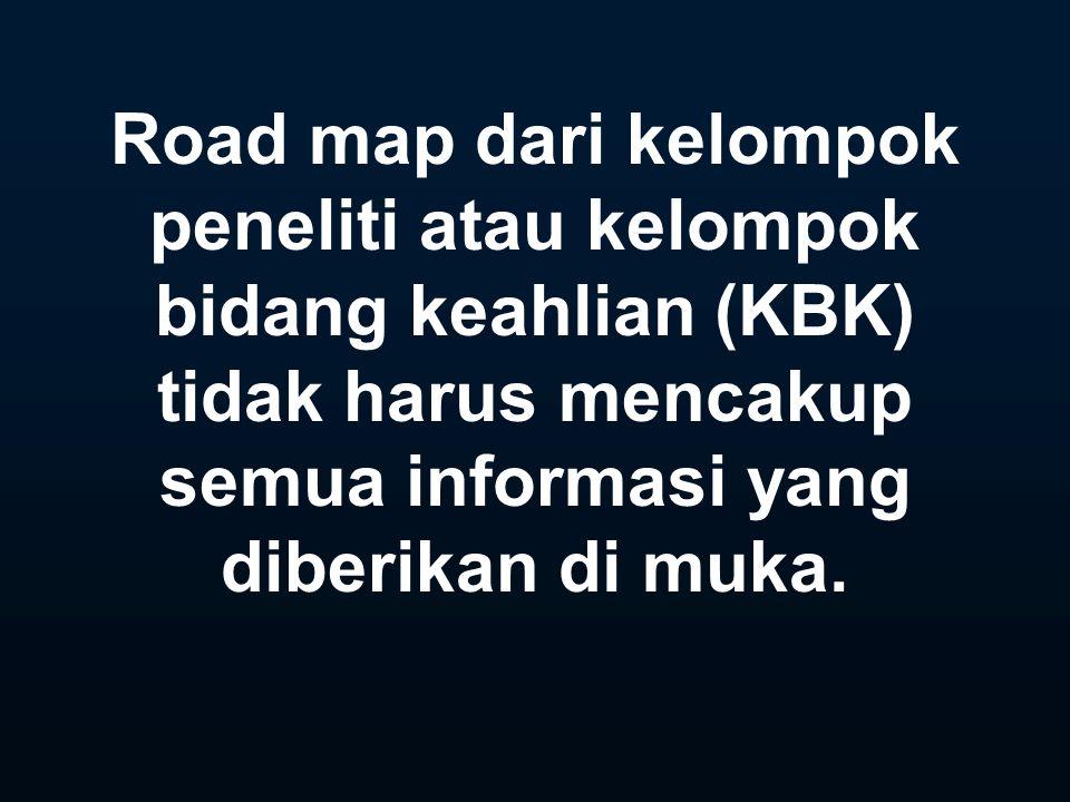 Road map dari kelompok peneliti atau kelompok bidang keahlian (KBK) tidak harus mencakup semua informasi yang diberikan di muka.