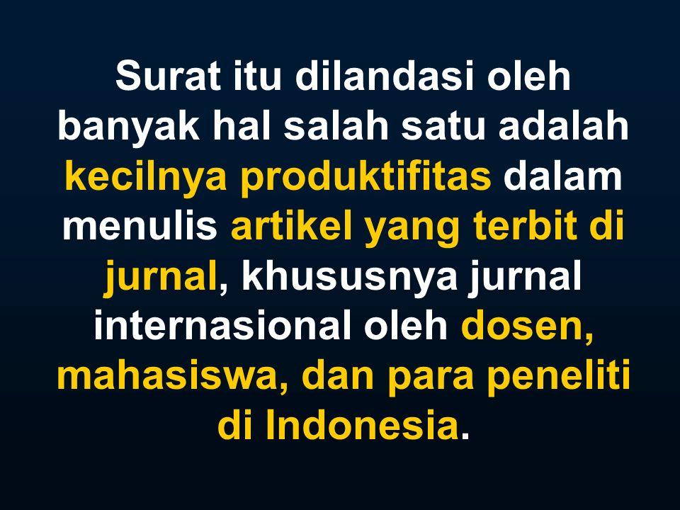 Surat itu dilandasi oleh banyak hal salah satu adalah kecilnya produktifitas dalam menulis artikel yang terbit di jurnal, khususnya jurnal internasional oleh dosen, mahasiswa, dan para peneliti di Indonesia.