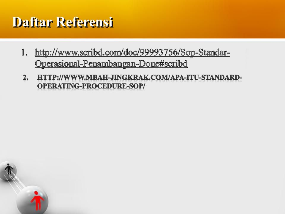 Daftar Referensi http://www.scribd.com/doc/99993756/Sop-Standar-Operasional-Penambangan-Done#scribd.
