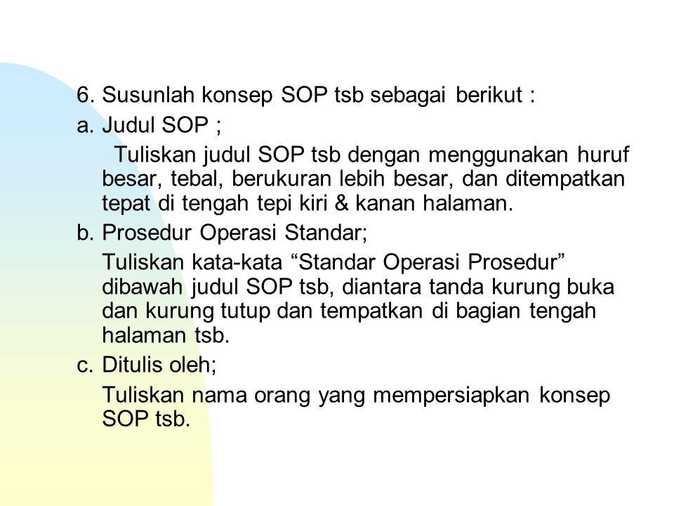 6. Susunlah konsep SOP tsb sebagai berikut :