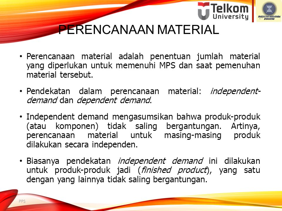 Perencanaan Material Perencanaan material adalah penentuan jumlah material yang diperlukan untuk memenuhi MPS dan saat pemenuhan material tersebut.