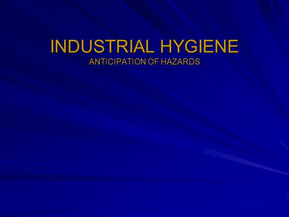 INDUSTRIAL HYGIENE ANTICIPATION OF HAZARDS