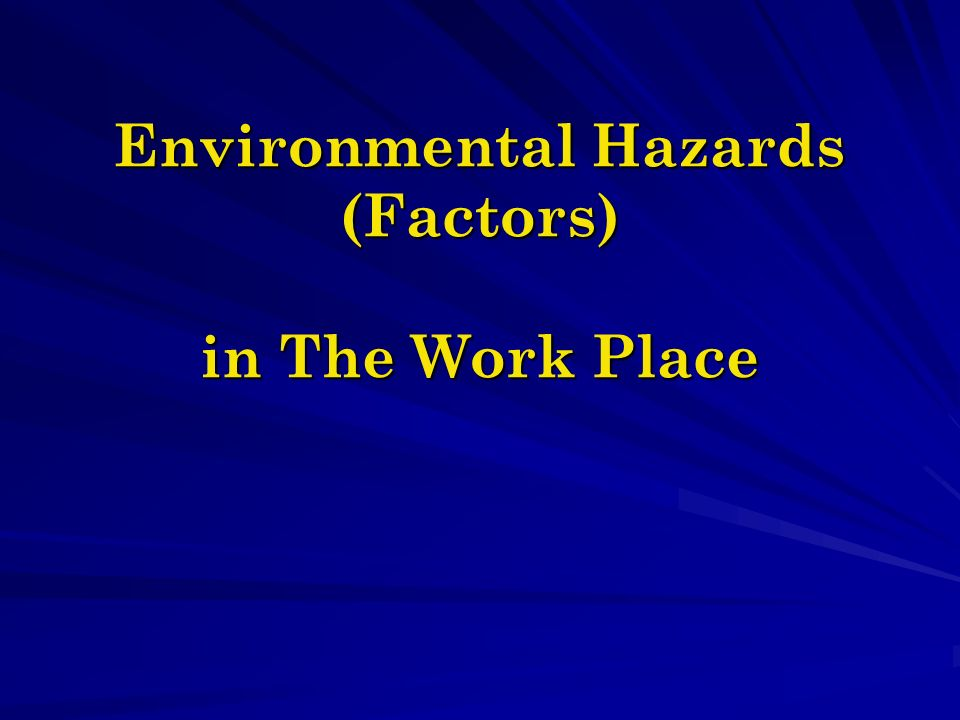 Environmental Hazards (Factors) in The Work Place