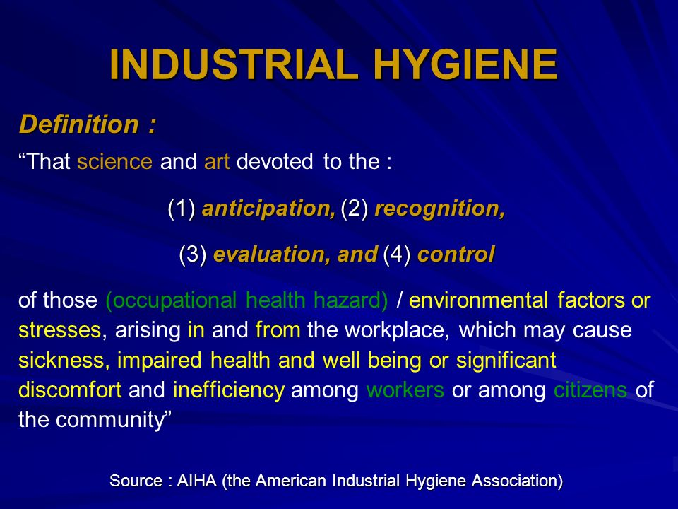 INDUSTRIAL HYGIENE Definition : That science and art devoted to the :