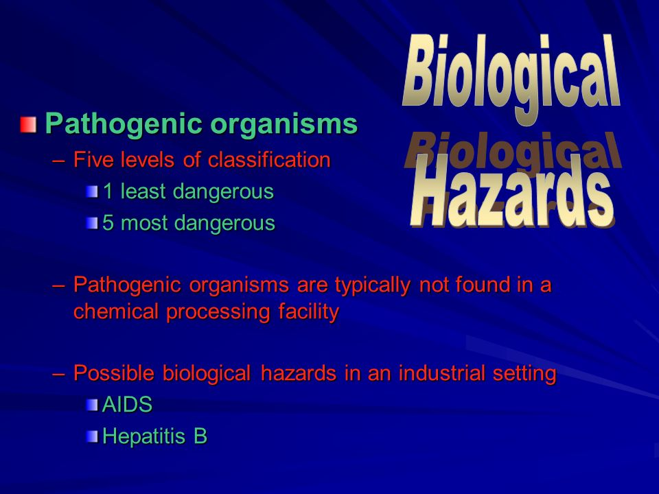 Biological Hazards Pathogenic organisms Five levels of classification