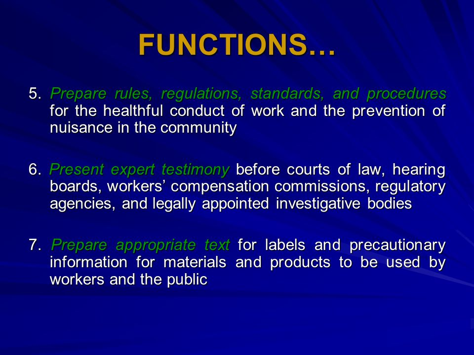FUNCTIONS… 5. Prepare rules, regulations, standards, and procedures for the healthful conduct of work and the prevention of nuisance in the community.
