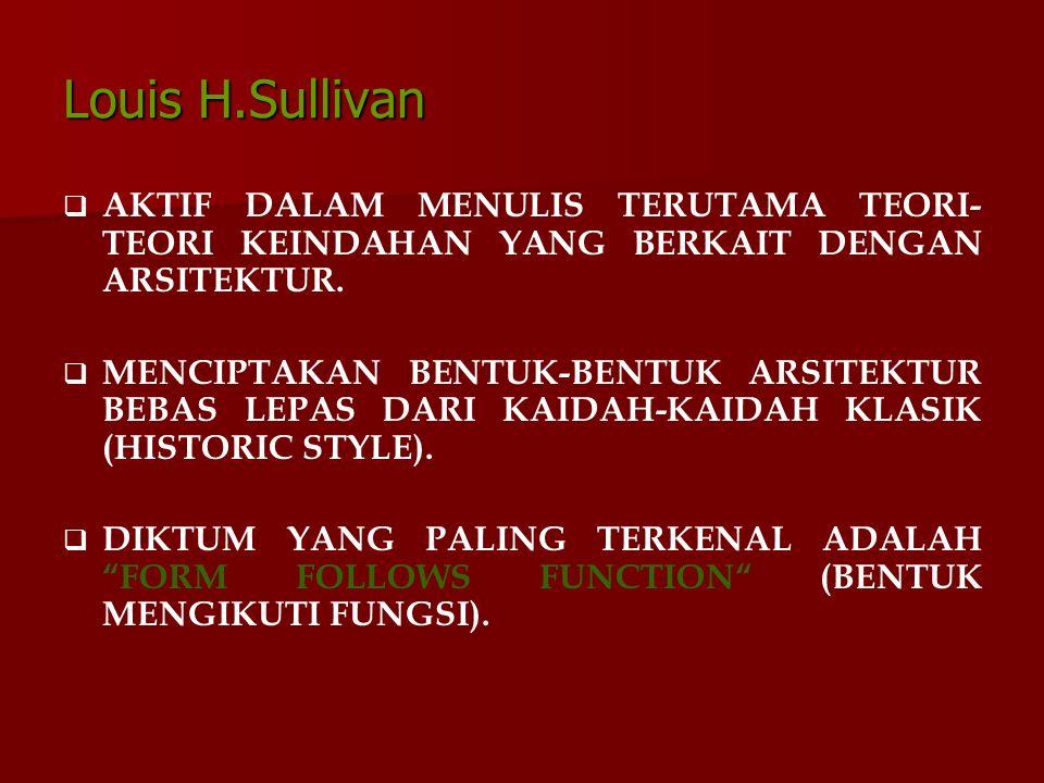 Louis H.Sullivan AKTIF DALAM MENULIS TERUTAMA TEORI-TEORI KEINDAHAN YANG BERKAIT DENGAN ARSITEKTUR.
