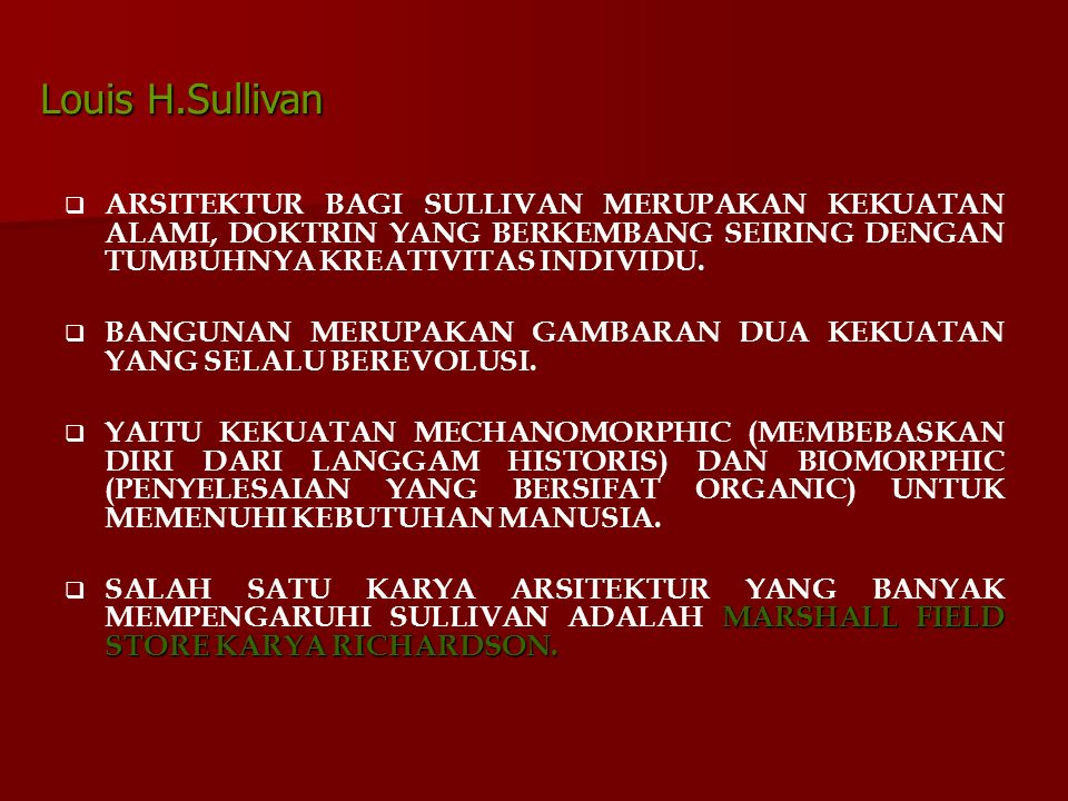 Louis H.Sullivan ARSITEKTUR BAGI SULLIVAN MERUPAKAN KEKUATAN ALAMI, DOKTRIN YANG BERKEMBANG SEIRING DENGAN TUMBUHNYA KREATIVITAS INDIVIDU.