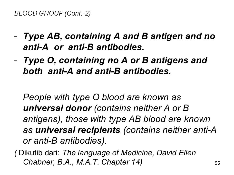BLOOD GROUP (Cont.-2) - Type AB, containing A and B antigen and no anti-A or anti-B antibodies.
