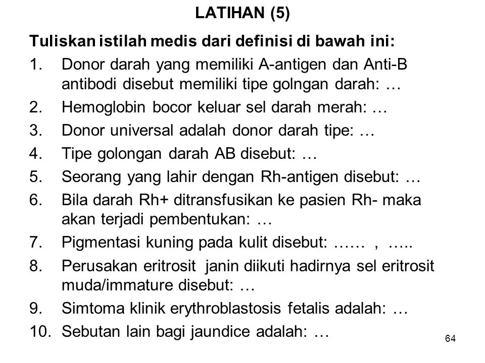 LATIHAN (5) Tuliskan istilah medis dari definisi di bawah ini: