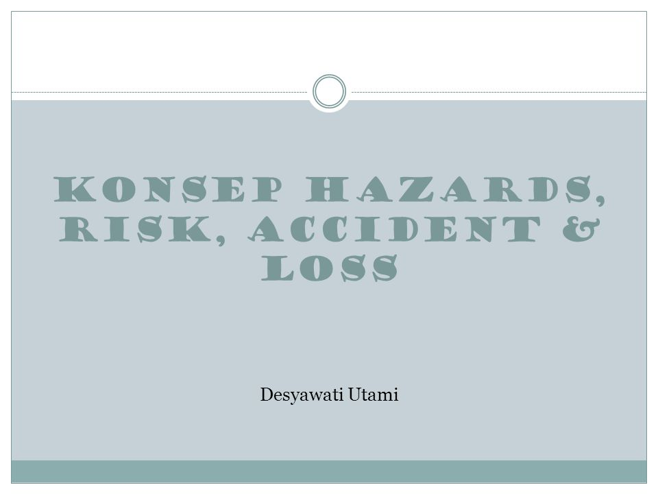 KONSEP HAZARDS, RISK, ACCIDENT & LOSS