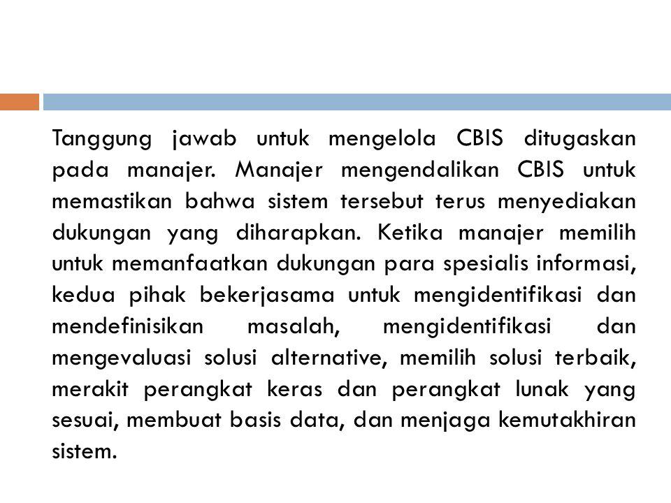 Tanggung jawab untuk mengelola CBIS ditugaskan pada manajer