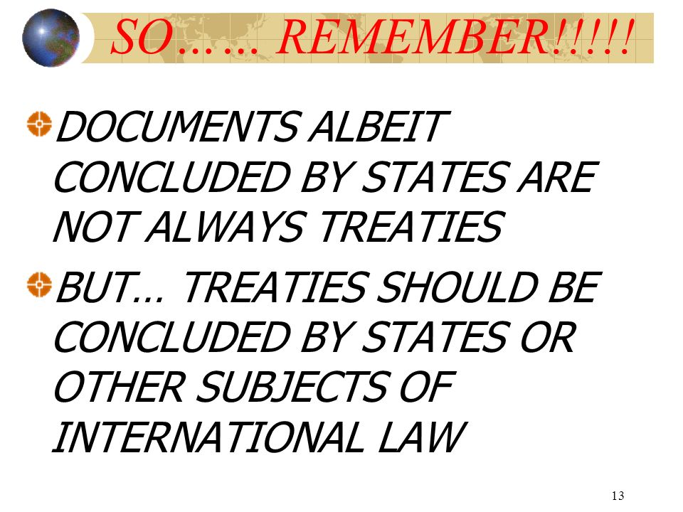 SO…… REMEMBER!!!!! DOCUMENTS ALBEIT CONCLUDED BY STATES ARE NOT ALWAYS TREATIES.