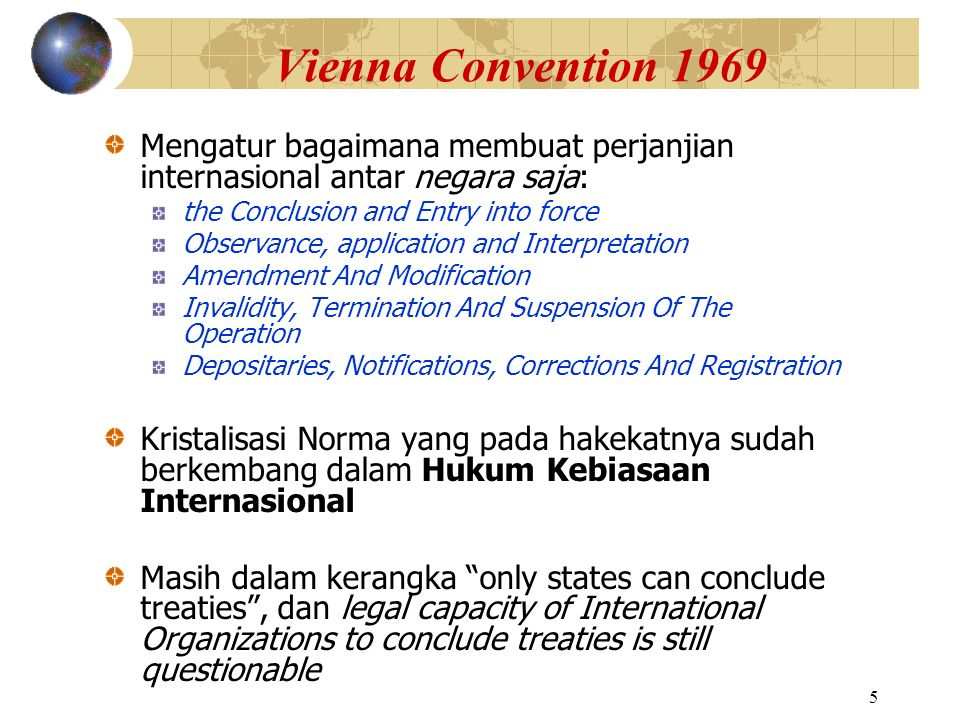 Vienna Convention 1969 Mengatur bagaimana membuat perjanjian internasional antar negara saja: the Conclusion and Entry into force.