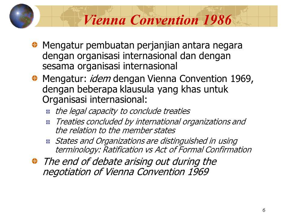 Vienna Convention 1986 Mengatur pembuatan perjanjian antara negara dengan organisasi internasional dan dengan sesama organisasi internasional.