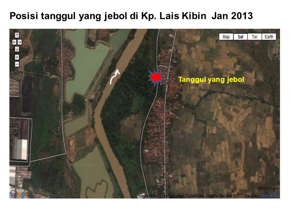 Posisi tanggul yang jebol di Kp. Lais Kibin Jan 2013