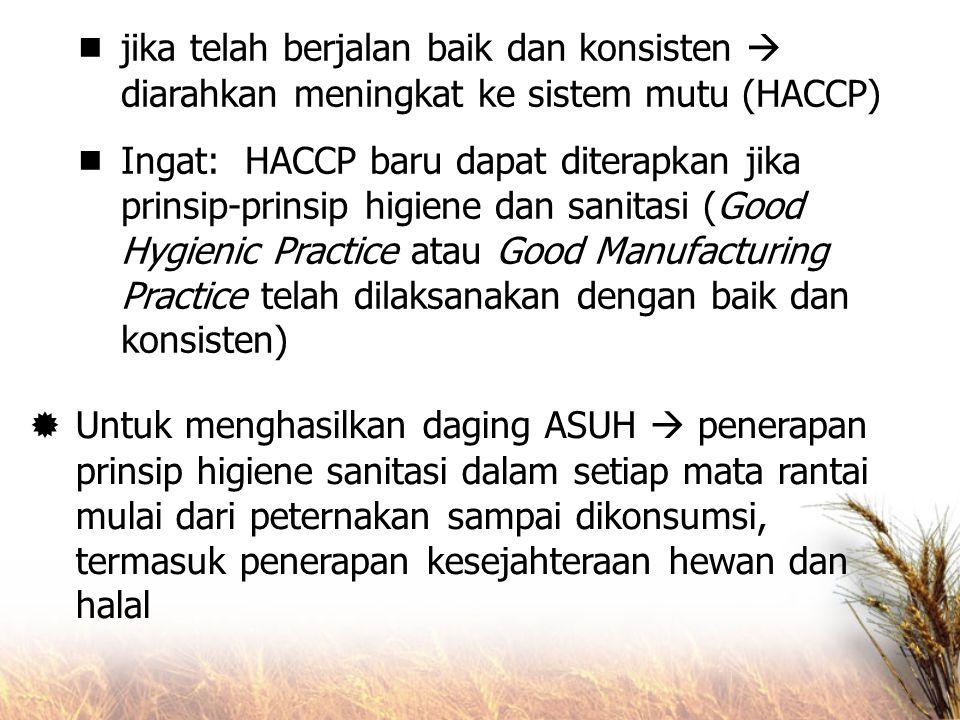 jika telah berjalan baik dan konsisten  diarahkan meningkat ke sistem mutu (HACCP)