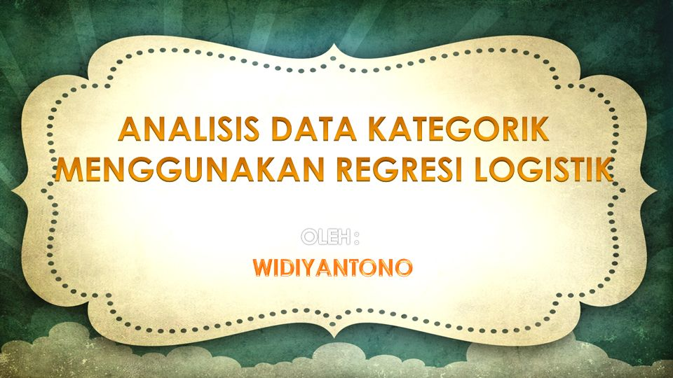 ANALISIS DATA KATEGORIK MENGGUNAKAN REGRESI LOGISTIK