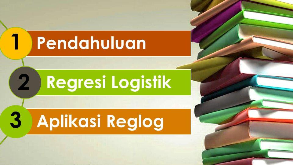 Pendahuluan Regresi Logistik Aplikasi Reglog 1 2 3
