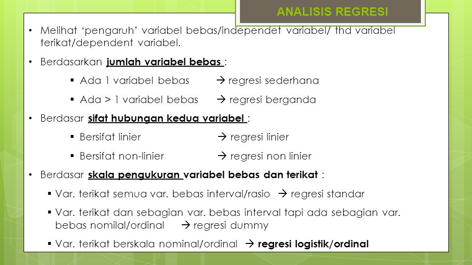 ANALISIS REGRESI Melihat 'pengaruh' variabel bebas/independet variabel/ thd variabel terikat/dependent variabel.