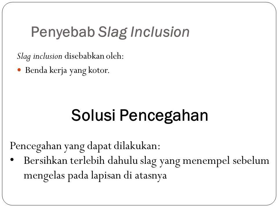 Penyebab Slag Inclusion