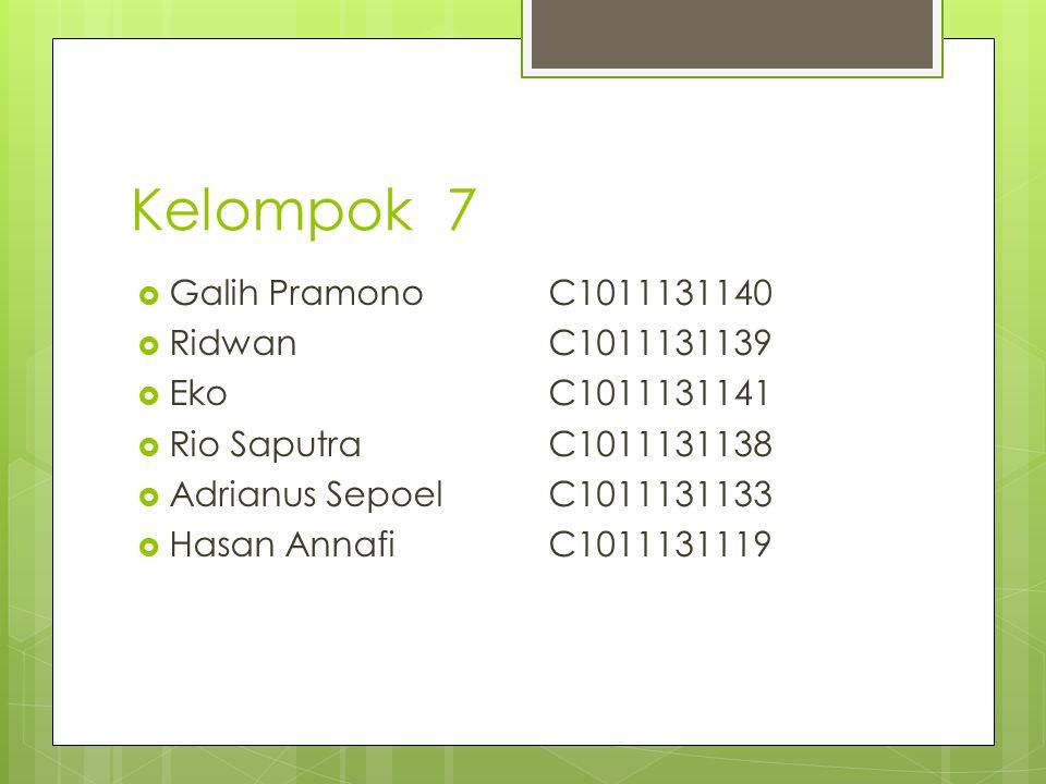 Kelompok 7 Galih Pramono C1011131140 Ridwan C1011131139