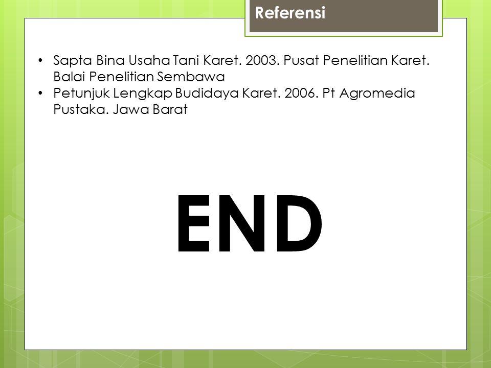 Referensi Sapta Bina Usaha Tani Karet. 2003. Pusat Penelitian Karet. Balai Penelitian Sembawa.