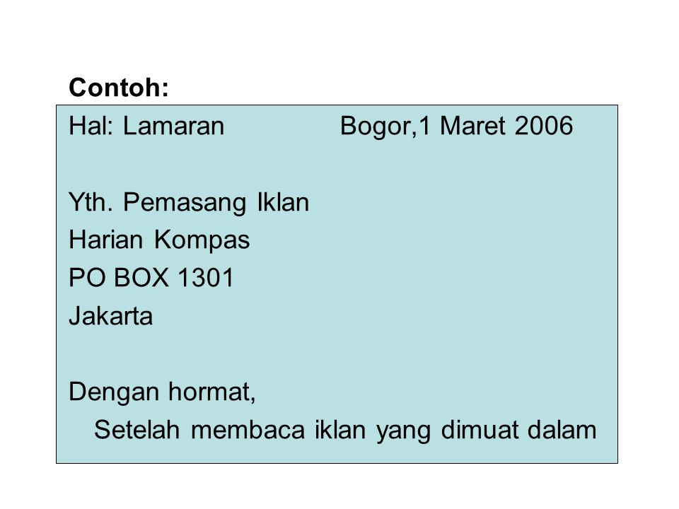 Contoh: Hal: Lamaran Bogor,1 Maret 2006. Yth. Pemasang Iklan. Harian Kompas. PO BOX 1301. Jakarta.