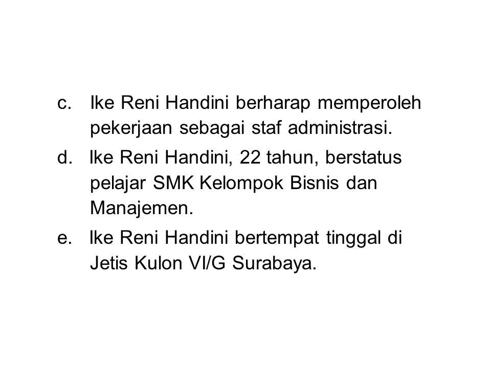 c. Ike Reni Handini berharap memperoleh pekerjaan sebagai staf administrasi.