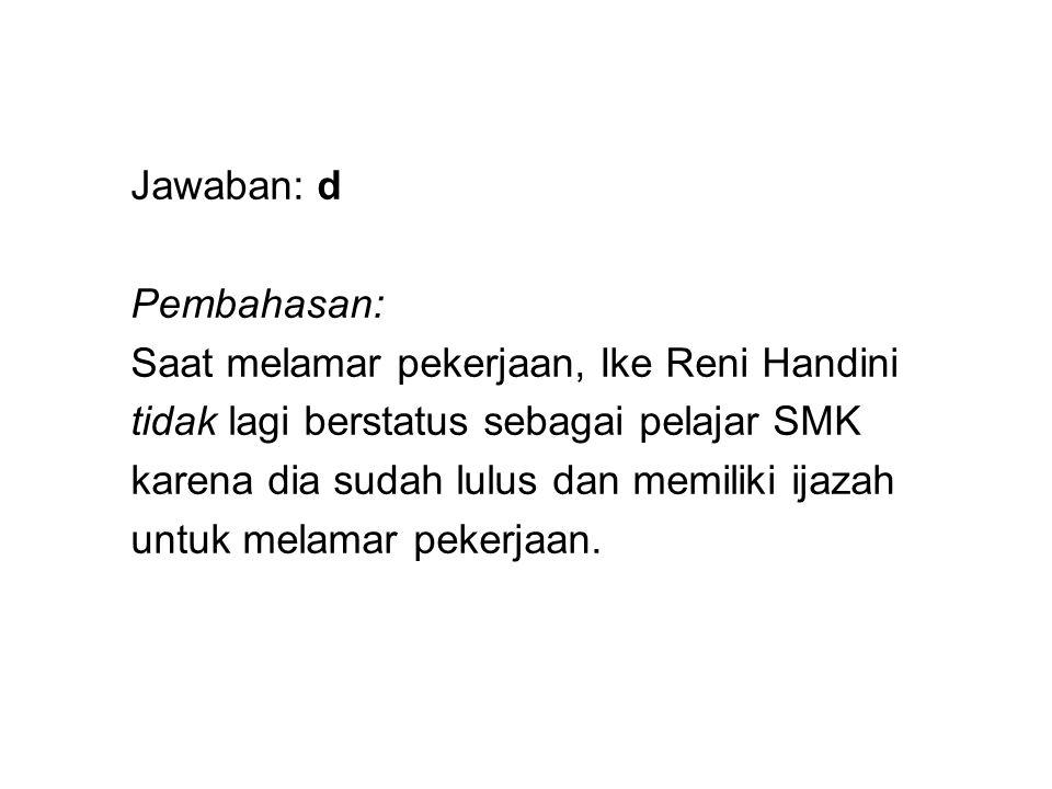 Jawaban: d Pembahasan: Saat melamar pekerjaan, Ike Reni Handini. tidak lagi berstatus sebagai pelajar SMK.