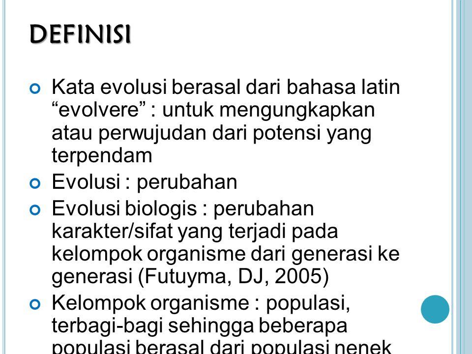 DEFINISI Kata evolusi berasal dari bahasa latin evolvere : untuk mengungkapkan atau perwujudan dari potensi yang terpendam.
