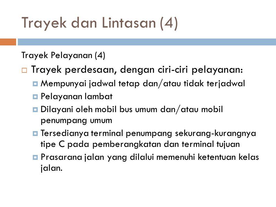 Trayek dan Lintasan (4) Trayek perdesaan, dengan ciri-ciri pelayanan: