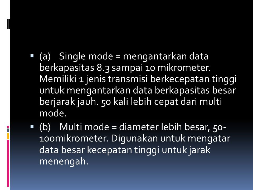 (a) Single mode = mengantarkan data berkapasitas 8