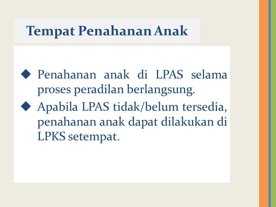 Tempat Penahanan Anak Penahanan anak di LPAS selama proses peradilan berlangsung.