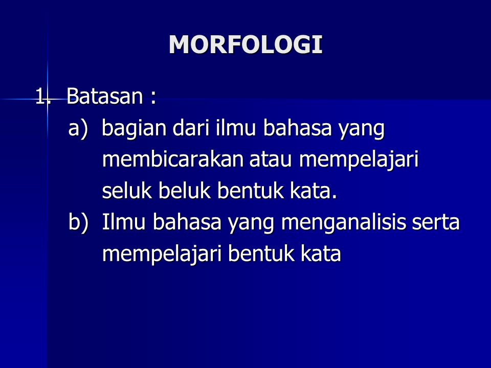 MORFOLOGI 1. Batasan : a) bagian dari ilmu bahasa yang