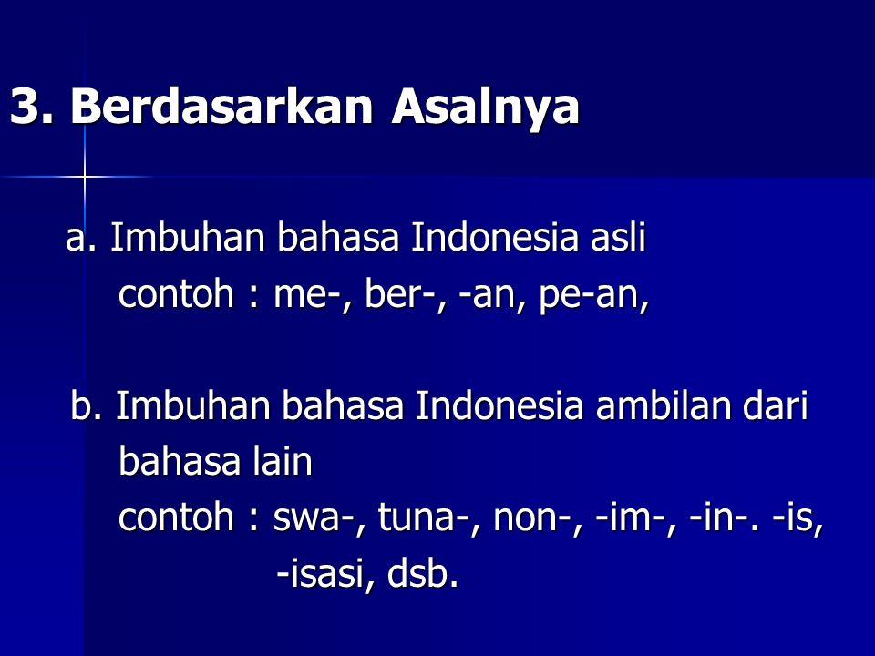 3. Berdasarkan Asalnya a. Imbuhan bahasa Indonesia asli