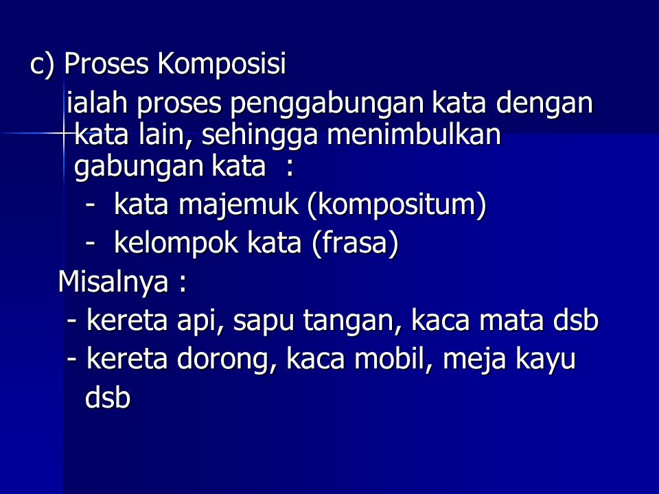 c) Proses Komposisi ialah proses penggabungan kata dengan kata lain, sehingga menimbulkan gabungan kata :