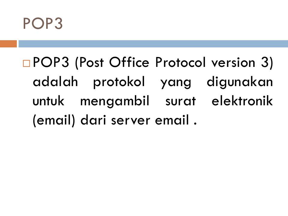 POP3 POP3 (Post Office Protocol version 3) adalah protokol yang digunakan untuk mengambil surat elektronik (email) dari server email .