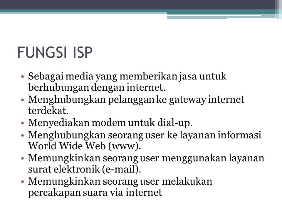 FUNGSI ISP Sebagai media yang memberikan jasa untuk berhubungan dengan internet. Menghubungkan pelanggan ke gateway internet terdekat.