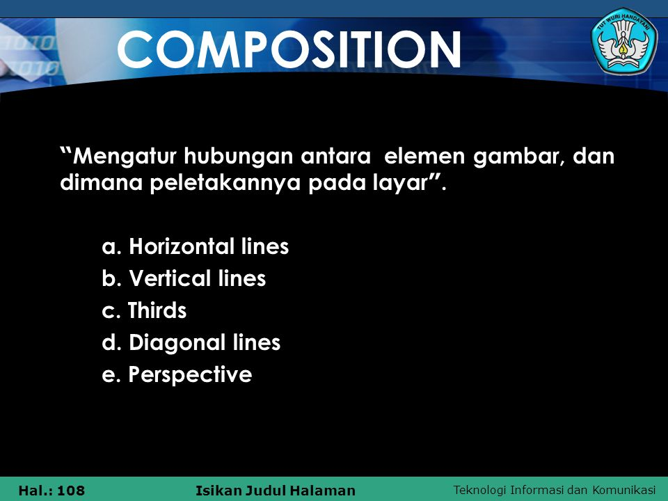 COMPOSITION Mengatur hubungan antara elemen gambar, dan dimana peletakannya pada layar . a. Horizontal lines.