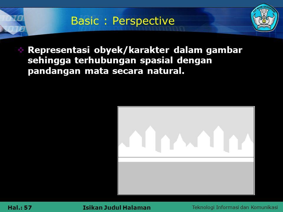 Basic : Perspective Representasi obyek/karakter dalam gambar sehingga terhubungan spasial dengan pandangan mata secara natural.