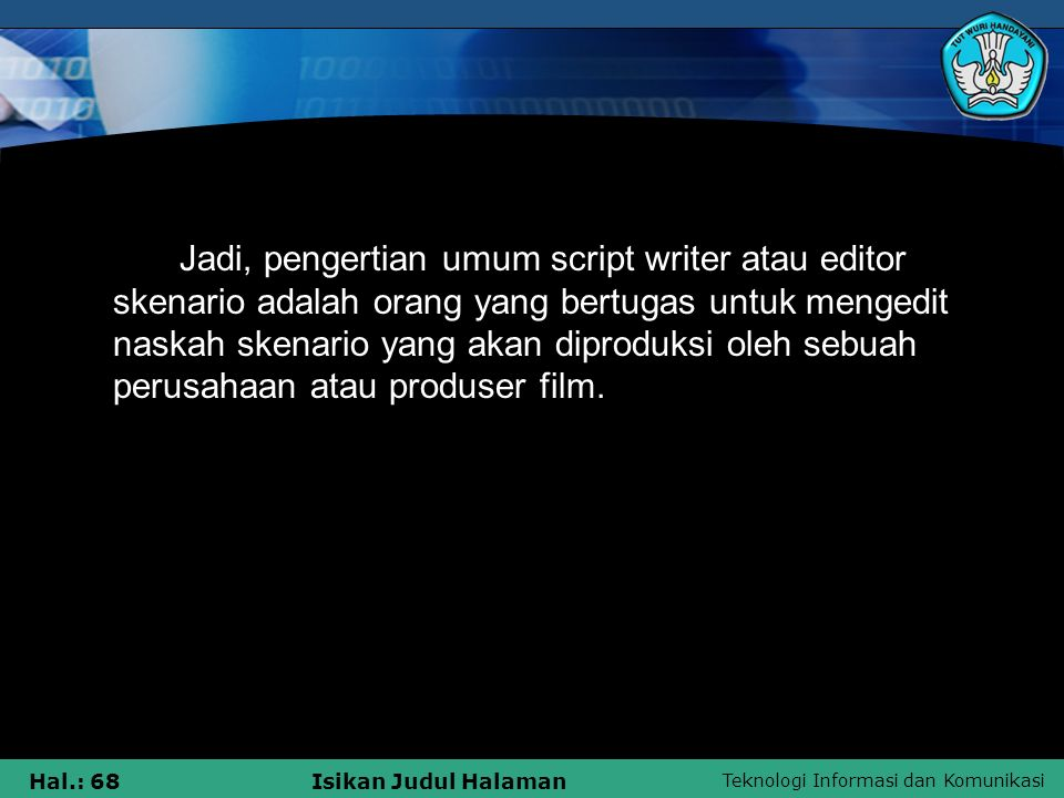 Jadi, pengertian umum script writer atau editor skenario adalah orang yang bertugas untuk mengedit naskah skenario yang akan diproduksi oleh sebuah perusahaan atau produser film.