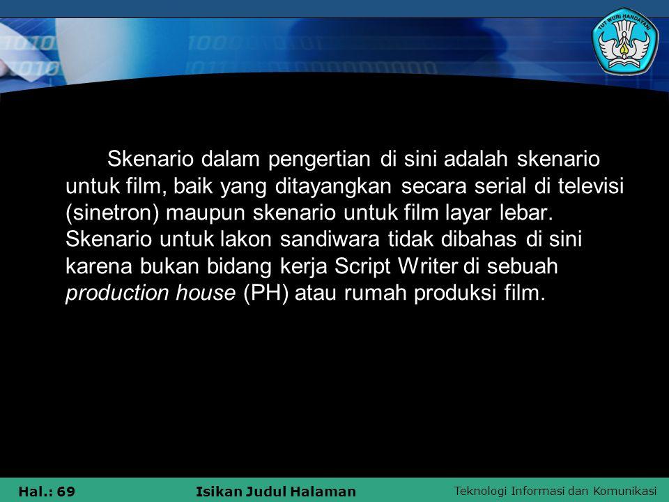 Skenario dalam pengertian di sini adalah skenario untuk film, baik yang ditayangkan secara serial di televisi (sinetron) maupun skenario untuk film layar lebar.