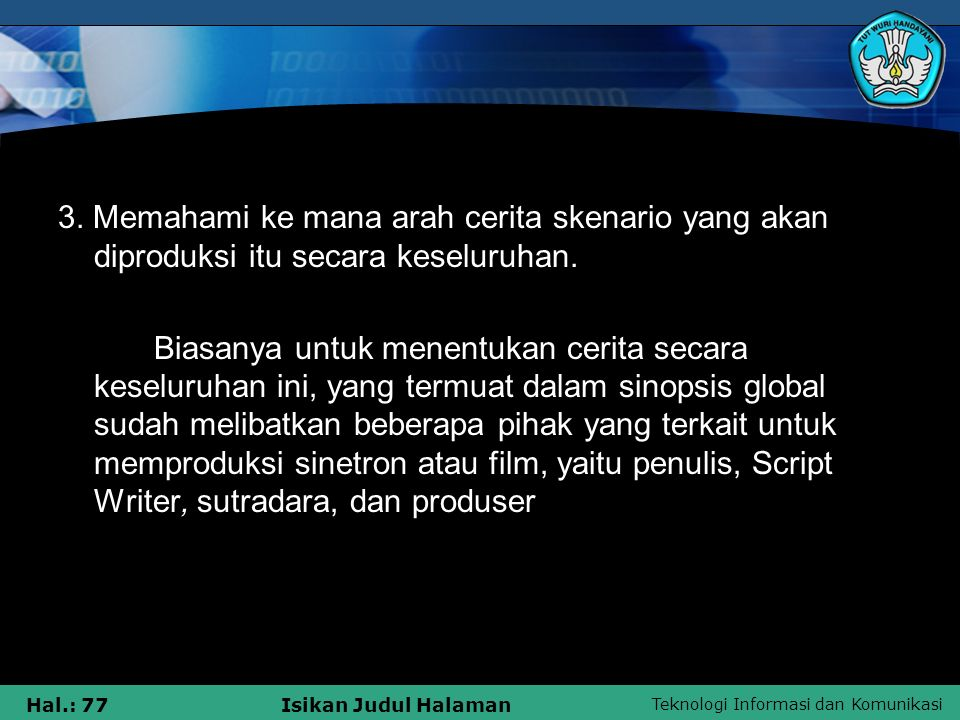 3. Memahami ke mana arah cerita skenario yang akan diproduksi itu secara keseluruhan.
